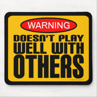 Warning: Doesn't Play Well With Others Mouse Pad