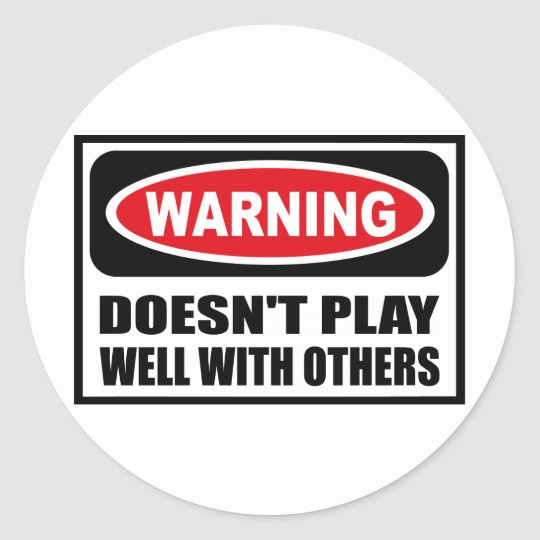Warning DOESN'T PLAY WELL WITH OTHERS Sticker