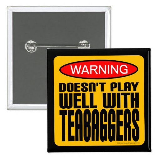 Warning: Doesn't Play Well With Teabaggers Button
