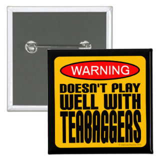 Warning: Doesn't Play Well With Teabaggers Pinback Button