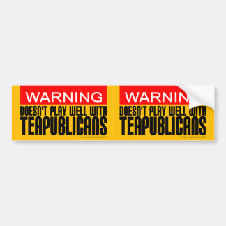 Warning: Doesn't Play Well With Teapublicans Bumper Sticker