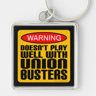 Warning: Doesn't Play Well With Union-Busters Keychain