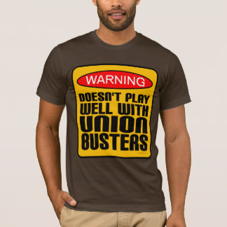 Warning: Doesn't Play Well With Union-Busters T-Shirt