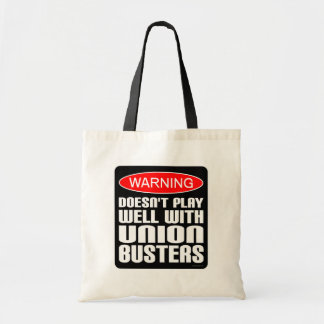 Warning: Doesn't Play Well With Union-Busters Tote Bag
