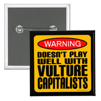 Warning Doesn't Play Well With Vulture Capitalists Button