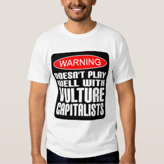 Warning Doesn't Play Well With Vulture Capitalists Shirt
