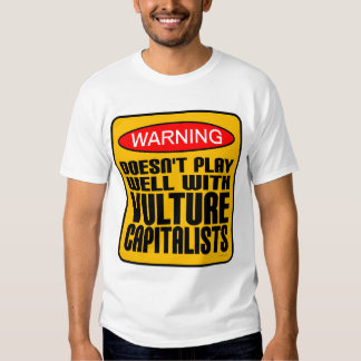 Warning Doesn't Play Well With Vulture Capitalists Shirts