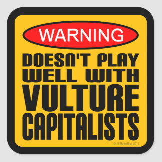 Warning Doesn't Play Well With Vulture Capitalists Square Sticker