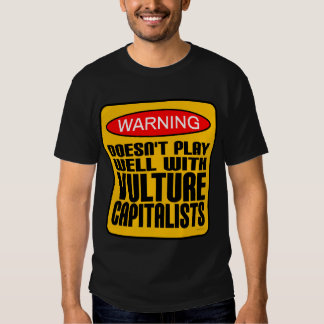 Warning Doesn't Play Well With Vulture Capitalists Tshirt