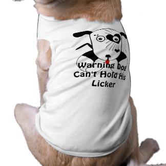 Warning Dog Can't Hold His Licker Dog  T Shirt Pet T-shirt