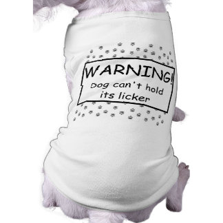 WARNING! Dog can't hold its licker Doggie Shirt