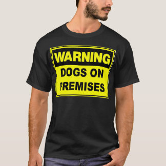 Warning: Dogs On Premises T-Shirt