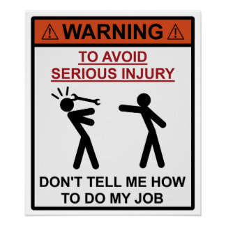 Warning - Don t Tell Me How To Do My Job Poster