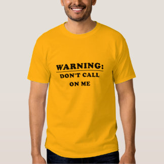 Warning: Don't Call On Me Shirt