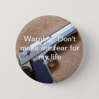 Warning: Don't make me fear for my life Pinback Button