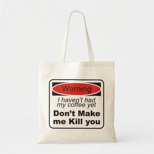 Warning - Don't make me kill you Tote Bag