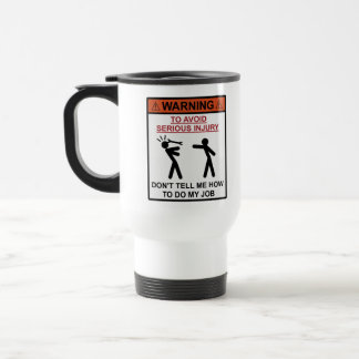 Warning - Don't Tell Me How To Do My Job 15 Oz Stainless Steel Travel Mug