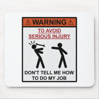 Warning - Don't Tell Me How To Do My Job Mouse Pad