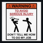 "Warning - Don&#39;t Tell Me How To Do My Job Photo Print<br><div class=""desc""></div>"