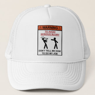 Warning - Don't Tell Me How To Do My Job Trucker Hat
