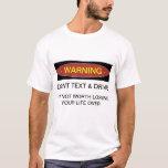 Warning Dont Text & Drive T-shirt
