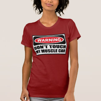 Warning DON'T TOUCH MY MUSCLE CAR Women's Dark T-S T-shirt