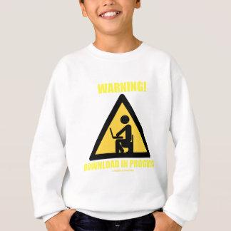 Warning! Download In Progress (Geek Humor) Sweatshirt