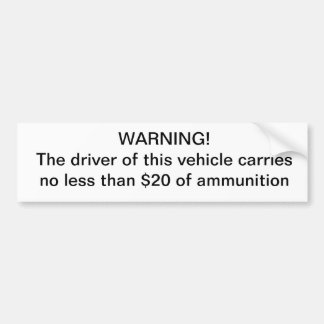 Warning driver carries no less than $20 of ammo bumper sticker