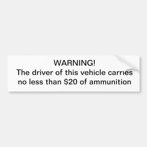 Warning driver carries no less than $20 of ammo car bumper sticker