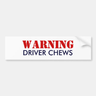 WARNING, DRIVER CHEWS BUMPER STICKERS