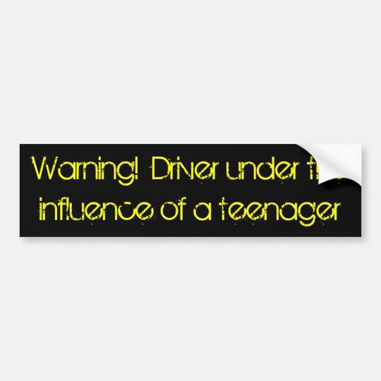 Warning Driver Under The Influence Of A Teenager Bumper Sticker