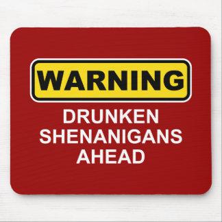 Warning: Drunken Shenanigans Ahead Mouse Pad