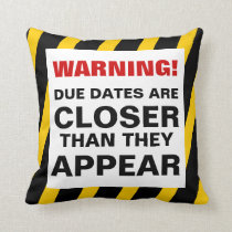 WARNING! Due Dates Are Closer ... Pillow