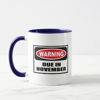 Warning DUE IN NOVEMBER Mug