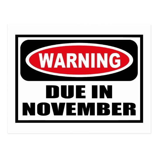Warning DUE IN NOVEMBER Postcard