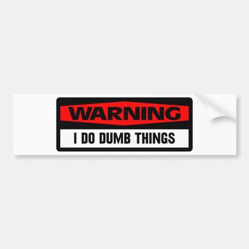 warning dumb things car bumper sticker