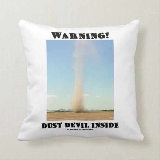 Warning! Dust Devil Inside (Meteorology) Throw Pillow