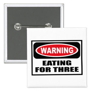 Warning EATING FOR THREE Button