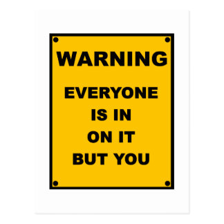 Warning Everyone Is In On It But You Post Cards