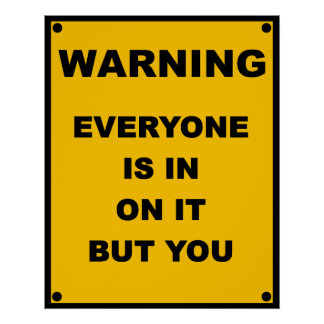 Warning ~ Everyone Is In On It But You Poster