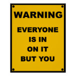 Warning ~ Everyone Is In On It But You Posters