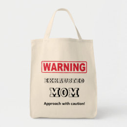 Warning! Exhausted MOM. Approach with caution! Tote Bag