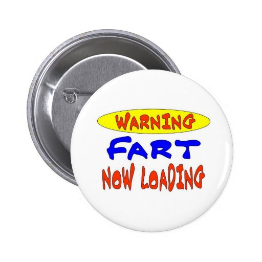 WARNING FART NOW LOADING 2 INCH ROUND BUTTON