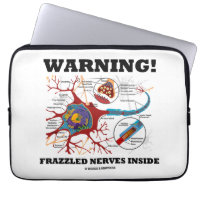 Warning! Frazzled Nerves Inside Neuron Synapse Computer Sleeve