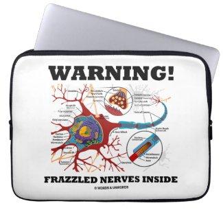Warning! Frazzled Nerves Inside Neuron Synapse Laptop Computer Sleeves