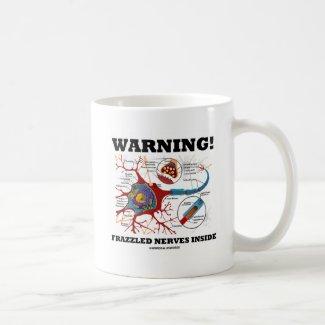Warning! Frazzled Nerves Inside (Neuron / Synapse) Classic White Coffee Mug