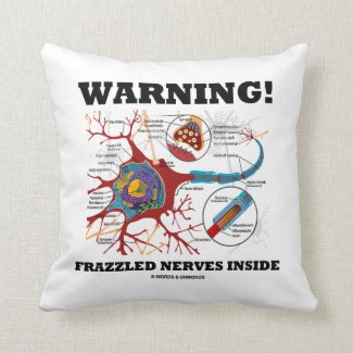 Warning! Frazzled Nerves Inside Neuron Synapse Pillow