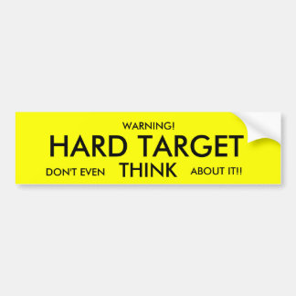 WARNING!, HARD TARGET, DON'T EVEN , THINK, ABOU... BUMPER STICKER