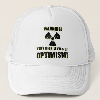 Warning! High Levels of Optimism! Trucker Hat