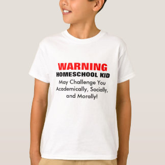 WARNING: HOMESCHOOL KID! T-Shirt